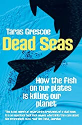 Dead Seas: How the fish on our plates is killing our planet