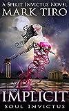 Implicit: Soul Invictus (The Spirit Invictus Series Book 3) by Mark Tiro