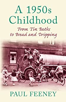 A 1950s Childhood: From Tin Baths to Bread and Dripping by [Feeney, Paul]
