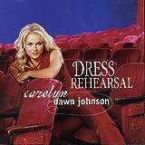 Songtexte von Carolyn Dawn Johnson - Dress Rehearsal