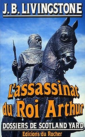 L'assassinat du roi Arthur / Livingstone, JB / Réf: 28166