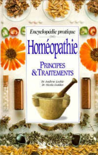 Homéopathie : Principes & traitements, encyclopédie pratique par Collectif
