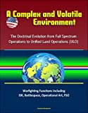 A Complex and Volatile Environment: The Doctrinal Evolution from Full Spectrum Operations to Unified Land Operations (ULO) - Warfighting Functions Including ... Operational Art, FSO (English Edition)