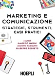 Marketing e comunicazione: Strategie, strumenti, casi...