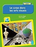 Le corps dans les arts visuels (+ CD-Rom)