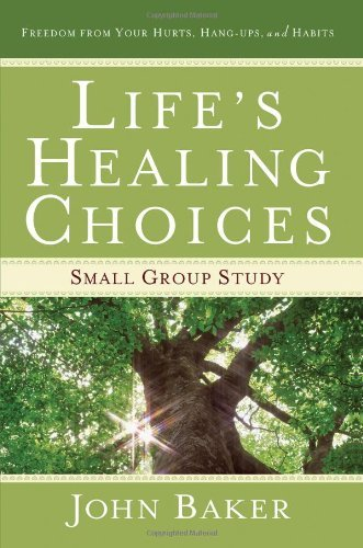 lifes-healing-choices-small-group-study-by-john-baker-june-192010