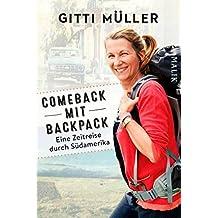 Comeback mit Backpack: Eine Zeitreise durch Südamerika (German Edition)
