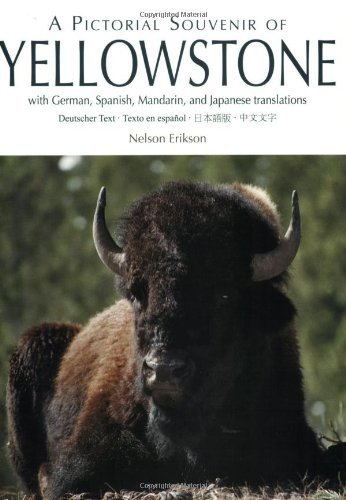 Pictorial Souvenir of Yellowstone, A: With German, Spanish, Mandarin and Japanese (English Edition) por Nelson Erikson