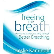 Freeing the Breath: Health, Relaxation, and Clarity Through Better Breathing by Leslie Kaminoff (2010-07-28)