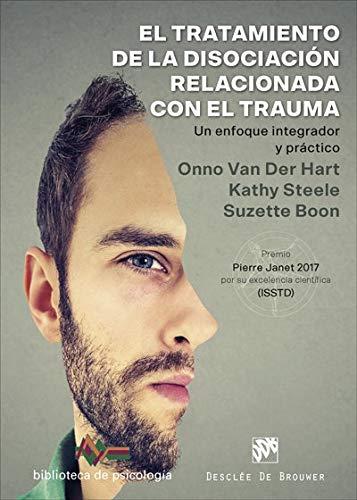 El tratamiento de la disociación relacionada con el trauma. Un enfoque integrador y práctico (Biblioteca de Psicología) por Kathy/ Boon, Suzette/ Van der Hart, Onno Steele
