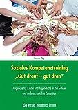 """Soziales Kompetenztraining """"Gut drauf - gut dran"""": Angebote für Kinder und Jugendliche in der Schule und anderen sozialen Kontexten"""