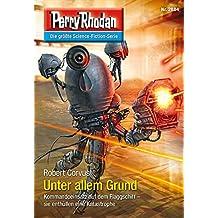 Perry Rhodan 2884: Unter allem Grund (Heftroman): Perry Rhodan-Zyklus Sternengruft: Perry Rhodan-Zyklus Sternengruft (Perry Rhodan-Erstauflage)