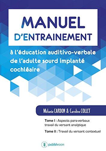 Manuel d'entraînement à l'éducation auditivo-verbale de l'adulte sourd implanté cochléaire: Livre pratique par Mélanie Cardon