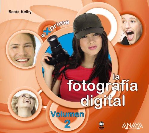 Fotografía digital. Volumen 2 (Exprime) por Scott Kelby