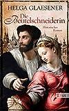 Die Beutelschneiderin: Historischer Roman - Helga Glaesener