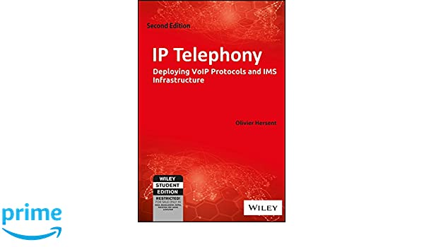 IP Telephony: Deploying VoIP Protocols and IMS Infrastructure
