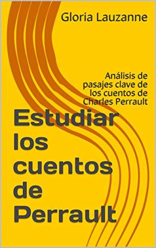 Estudiar Los Cuentos De Perrault: Análisis De Pasajes Clave De Los Cuentos De Charles Perrault por Gloria Lauzanne