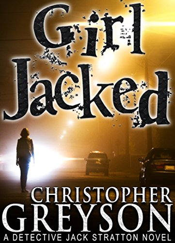GIRL JACKED: Detective Jack Stratton Mystery Series (Detective Jack Stratton Mystery Thriller Series Book 1) (English Edition) par Christopher Greyson