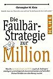 Die Faulbär-Strategie zur Million: Wie Du mit Indexfonds und ETFs (auch als Anfänger) intelligent und erfolgreich investieren kannst und ganz nebenbei Deinen Bankberater überflüssig machst - Christopher Klein