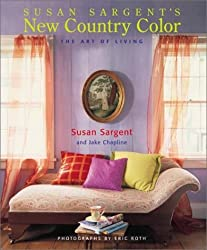 New Country Color: The Art of Living (Decor Best-Sellers) by Susan Sargent (2002-05-01)