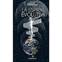 La espiral evolutiva: Una guía para el camino de crecimiento y transformación del ser humano