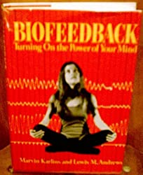 Biofeedback: Turning on the Power of Your Mind by Marvin Karlins (1972-04-30)