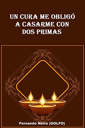 Un cura me obligó a casarme con dos primas por Fernando Neira (GOLFO)