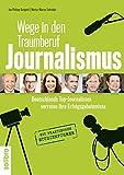 Wege in den Traumberuf Journalismus: Deutschlands Top-Journalisten verraten ihre Erfolgsgeheimnisse.