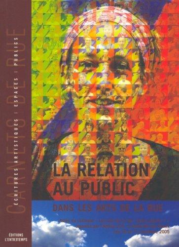 La relation au public dans les Arts de la rue : Colloque Arts de la rue : quels publics ? les 16 et 17 novembre 2005 à Sotteville-lès-Rouen par Anne Gonon