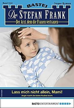 Dr. Stefan Frank 2441 - Arztroman: Lass mich nicht allein, Mami!