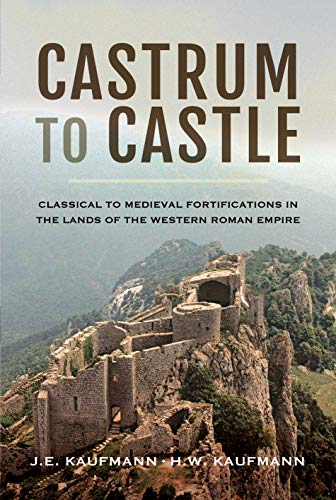 Castrum to Castle: Classical to Medieval Fortifications in the Lands of the Western Roman Empire par Kaufmann  J E, Kaufmann  H W