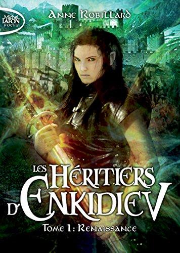 Les Héritiers d'Enkidiev - tome 1 Renaissance par Anne Robillard