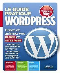 Le guide pratique Wordpress. Créez et animez vos blogs et sites web.