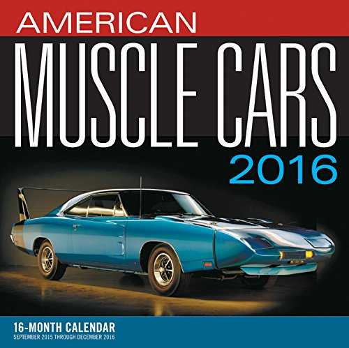 American Muscle Cars 2016: 16-Month Calendar September 2015 through December 2016