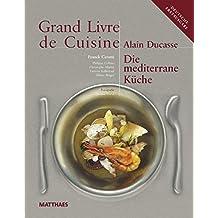 Grand Livre de Cuisine - Die Mediterrane K??che by Alain Ducasse (2008-06-06)