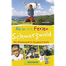 Familienreiseführer Schwarzwald: Ab in die Ferien - Schwarzwald. Dieser Ausflugs- und Wanderführer garantiert 50 x Erlebnisurlaubsspaß für Familien mit Kindern.