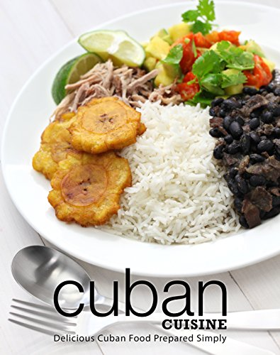Cuban Cuisine: Delicious Cuban Food Prepared Simply (English Edition)