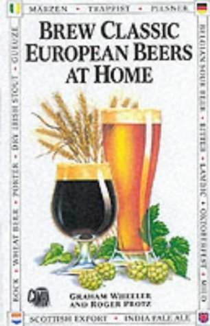 Brew Classic European Beers at Home by Roger Protz (1995-12-01)