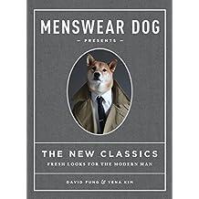 Menswear Dog Presents the New Classics: Fresh Looks for the Modern Man (English Edition)