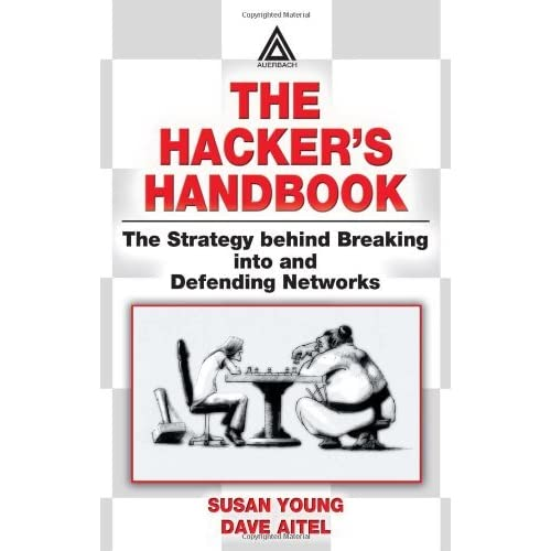 The Hacker's Handbook: The Strategy Behind Breaking Into and Defending Networks by Susan Young (2003-11-24)