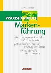 Handbücher Unternehmenspraxis: Praxishandbuch Markenführung: Vom anonymen Produkt zur starken Marke - Systematische Planung und Organisation - Wirkungsvolle Instrumente. Buch