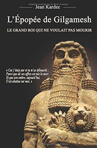 L'Épopée de Gilgamesh : Le grand roi qui ne voulait pas mourir par Jean Kardec