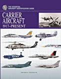 Carrier Airpower: 1917-Present (Essential Aircraft Identification Guide)