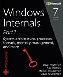 Windows Internals, Part 1: System architecture, processes, threads, memory management...