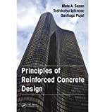 [( Principles of Reinforced Concrete Design By Sozen, Mete A ( Author ) Hardcover Jul - 2014)] Hardcover