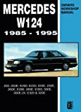 Mercedes W124 Owners Workshop Manual 1985-1995: 200, 200E, E200, E220, 220E, 230E, 260E, E280, 280E, E300, 300E, 300E-24, E320, 320E