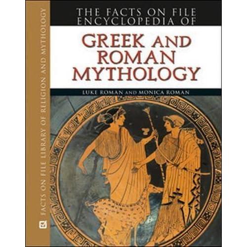 Encyclopedia of Greek and Roman Mythology (Facts on File Library of Religion and Mythology) by Luke Roman (2010-03-30)