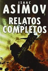 Relatos completos 2Asimov par  Isaac Asimov