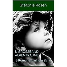 8. Großband Alpenträume: 3 Romane in einem Band (Heimatromane)