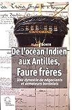 De l'océan Indien aux Antilles, Faure frères : Une dynastie de négociants et armateurs bordelais (1795-1930)